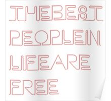 the best ppl in life are free Poster