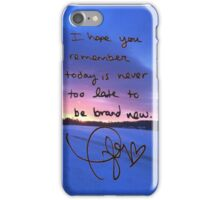 """Taylor Swift """"I  hope you remember today is never too late to be brand new"""" iPhone Case/Skin"""