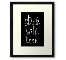 STICK WITH LOVE Framed Print
