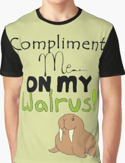 Walruses compliment everything! Graphic T-Shirt