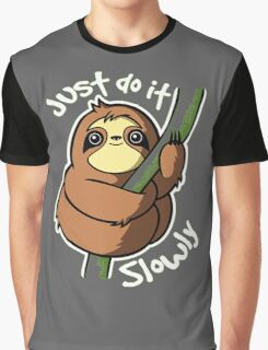 Just Do It Slowly Graphic T-Shirt