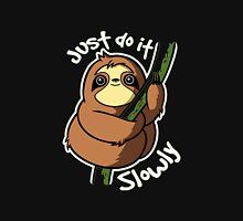 Just Do It Slowly Unisex T-Shirt