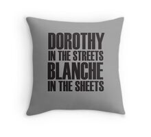 Dorothy In The Streets Blanche In The Sheets Throw Pillow