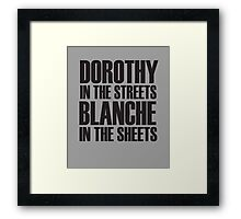 Dorothy In The Streets Blanche In The Sheets Framed Print