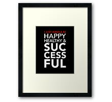 Happy, Healthy, & Successful Framed Print