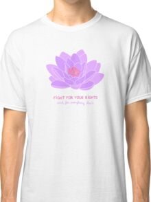 Fight for your Rights (and for Everybody Else's) - Purple Water Lily Classic T-Shirt