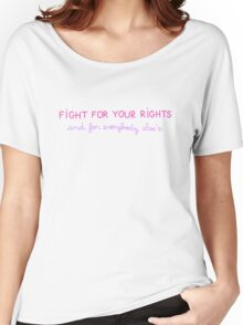 Fight for your Rights (and for Everybody Else's) Women's Relaxed Fit T-Shirt