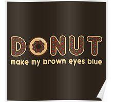 Donut Make My Brown Eyes Blue Poster
