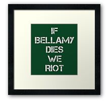 If Bellamy Dies We Riot Framed Print