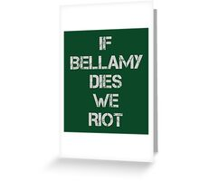 If Bellamy Dies We Riot Greeting Card