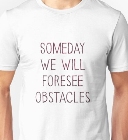 We Will Foresee Obstacles Unisex T-Shirt