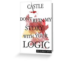 """Castle """"Don't Ruin My Story With Your Logic"""" Greeting Card"""