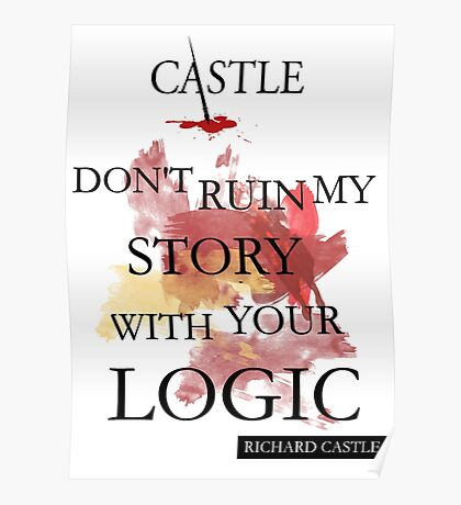 """Castle """"Don't Ruin My Story With Your Logic"""" Poster"""
