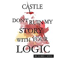 """Castle """"Don't Ruin My Story With Your Logic"""" Photographic Print"""