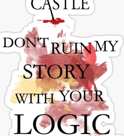 "Castle ""Don't Ruin My Story With Your Logic"" Sticker"