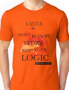"""Castle """"Don't Ruin My Story With Your Logic"""" Unisex T-Shirt"""