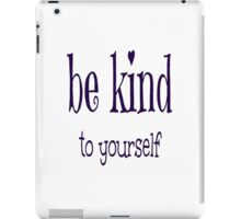 Be Kind To Yourself - Typography  iPad Case/Skin