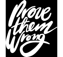 Prove Them Wrong - White Photographic Print