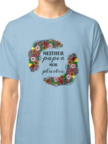 Neither Paper Nor Plastic Classic T-Shirt