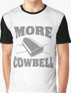 more cowbell Graphic T-Shirt