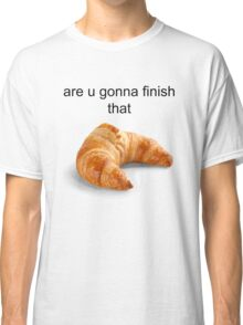 Are you gonna finish that croissant? - Carl Wheezer Classic T-Shirt