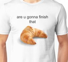 Are you gonna finish that croissant? - Carl Wheezer Unisex T-Shirt