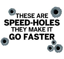 Speed Holes Make It Go Faster Photographic Print