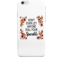 Don't Ever Let Anyone Dull Your Sparkle iPhone Case/Skin