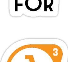 I'm Still Waiting for Half Life 3 Sticker
