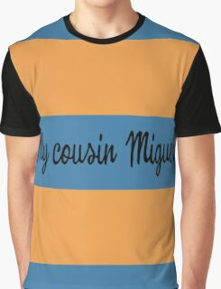 My cousin Miguel Graphic T-Shirt