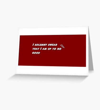 I solemny swear that I am up to no good Greeting Card