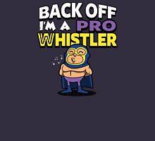 Back off I'm A pro whistler Unisex T-Shirt