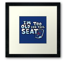 I'm too old for this seat Framed Print