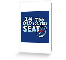 I'm too old for this seat Greeting Card