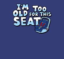 I'm too old for this seat Unisex T-Shirt
