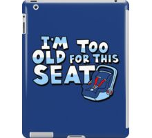 I'm too old for this seat iPad Case/Skin