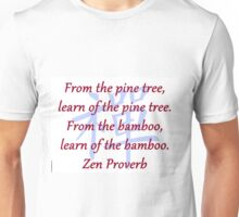 From the Pine Tree - Zen Proverb Unisex T-Shirt