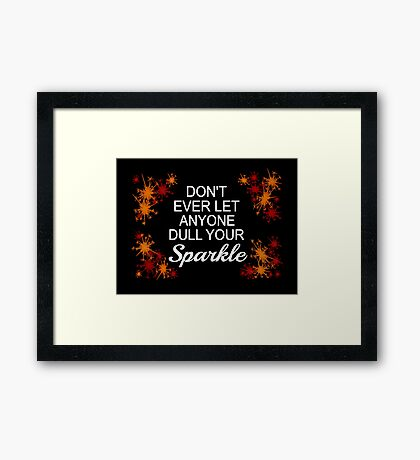 Don't Ever Let Anyone Dull Your Sparkle Framed Print