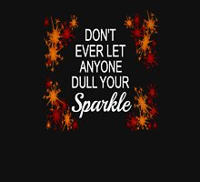 Don't Ever Let Anyone Dull Your Sparkle Unisex T-Shirt