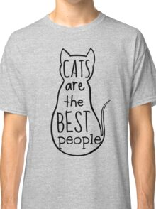 cats are the best people Classic T-Shirt