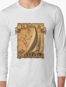 I'd Rather Be Sailing Long Sleeve T-Shirt
