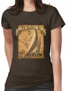 I'd Rather Be Sailing Womens Fitted T-Shirt