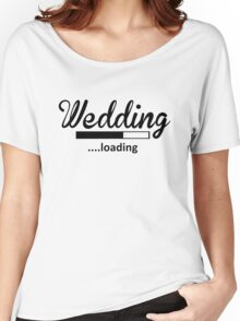 Wedding Loading Women's Relaxed Fit T-Shirt