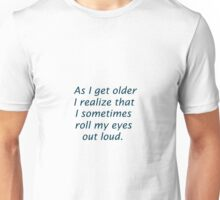 Getting Older I Roll My Eyes Out Loud Unisex T-Shirt