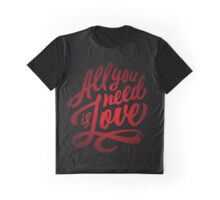All you need is love - Love Inspirational Quote Graphic T-Shirt
