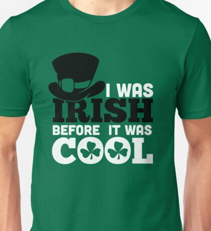 St. Patrick's Day: I was irish before it was cool Unisex T-Shirt