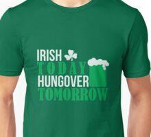 St. Patrick's Day: Irish today, hungover tomorrow Unisex T-Shirt