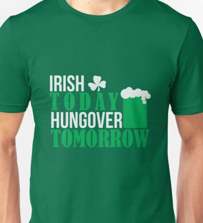 St. Patrick's Day: Irish today, hungover tomorrow Unisex T-Shirt