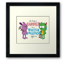 Who brings a hammer... Framed Print