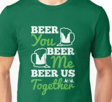 St. Patrick's Day: Beer you, beer me, beer us togehter Unisex T-Shirt